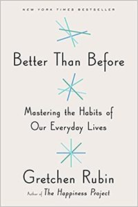 Better Than Before by Gretchen Rubin...